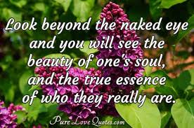 look beyond the eye and you will see the of one s