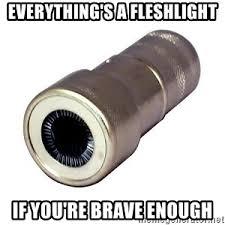 Fleshlight Meme - everything s a fleshlight if you re brave enough fleshlight1 1