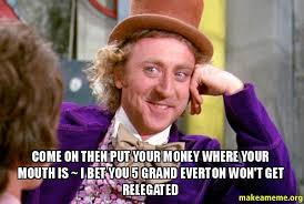 Funny Everton Memes - come on then put your money where your mouth is i bet you 5