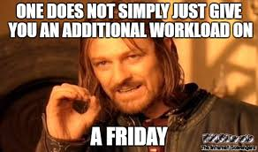 Meme One Does Not Simply - one does not simply just give you an additional workload on a