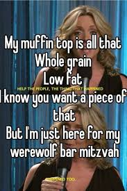 Muffin Top Meme - my muffin top is all that whole grain low fat i know you want a
