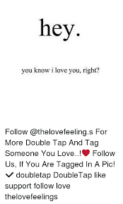 Hey I Love You Meme - hey you know i love you right follow for more double tap and tag