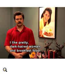 dark haired women i like pretty dark haired women and breakfast food food meme