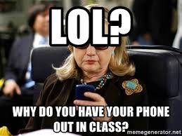 lol why do you have your phone out in class texting hillary