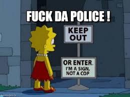 Fuck The Police Meme - fuck da police keep out or not meme on memegen