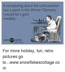 Funny Cold Weather Memes - if complaining about the cold weather was a sport in the winter
