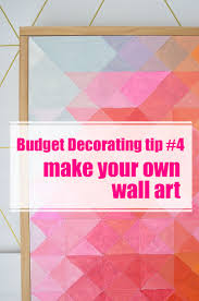 How To Make Home Decor How To Decorate On A Tight Budget