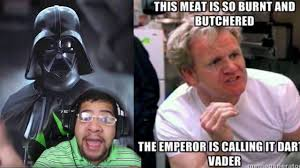 Gordon Ramsey Memes - gordon ramsay dubs darth vader youtube
