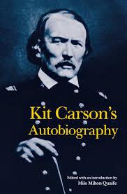 kit carson u0027s autobiography bison book s kit carson milo milton