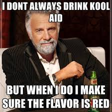 Koolaid Meme - i dont always drink kool aid but when i do i make sure the flavor