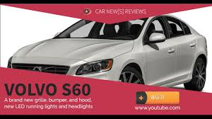 volvo trucks build and price volvo s60 review 2017 specs price youtube