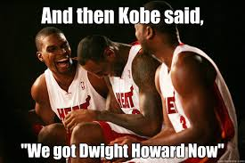 Dwight Howard Memes - and then kobe said we got dwight howard now miami heat