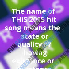 usa today crossword answers july 22 2015 the name of this 2015 hit song means the state or quality of having