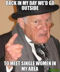 Women Meme Generator - back in my day we d go outside to meet single women in my area meme