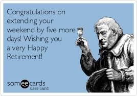 Retirement Meme - congratulations on extending your weekend by five more days