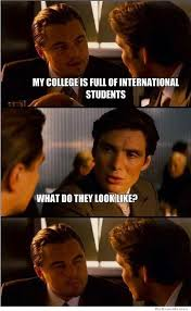 Inception Memes - my college is full of international students weknowmemes