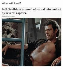 Jeff Goldblum Meme - when will it end jeff goldblum accused of sexual misconduct bv