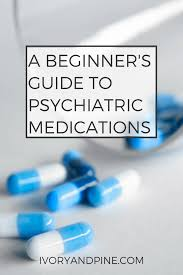 a beginner u0027s guide to psychiatric medications mental health