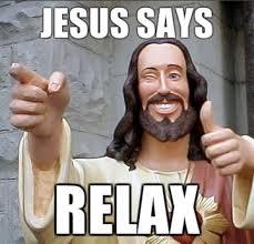 Relax Meme - image tc65a5a jesus says relax jpg creepypasta wiki fandom