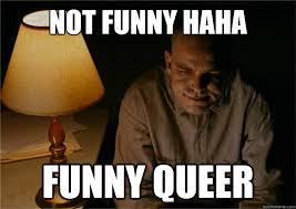Queer Meme - not funny haha funny queer sling blade quickmeme