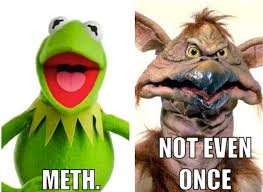 Not Even Once Meme - really funny memes meth not even once