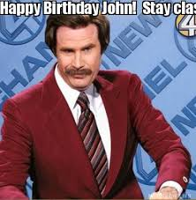 Funny Birthday Meme Generator - meme creator happy birthday john stay classy cuz your kind of