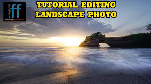 tutorial fotografi landscape belajar edit foto landscape untuk pemula tutorial editing