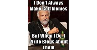 Most Interesting Man In The World Meme - the funniest golf memes you ll ever see golf blog