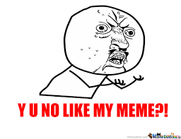 My Memes - y u no like my meme by 69kitties meme center