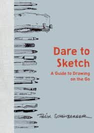 dare to sketch a guide to drawing on the go by felix scheinberger