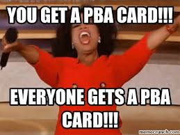 Oprah Meme You Get - get a pba card