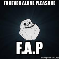 Meme Generator Forever Alone - forever alone pleasure f a p forever alone meme generator