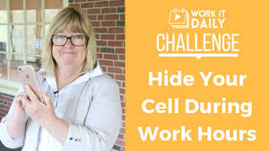 During Challenge Hide Your Cell Phone During Work Hours Work It Daily Challenge