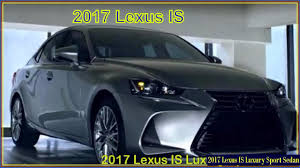 lexus luxury sports car lexus is 2017 luxury sport sedan interioe exterior concept youtube
