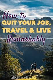 quit your job travel and live remarkably
