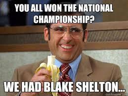 Blake Shelton Meme - you all won the national chionship we had blake shelton