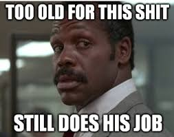 Danny Glover Meme - lethal weapon still does the job know your meme