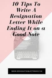 How To Properly Write A Letter Of Resignation Best 25 How To Write A Resignation Letter Ideas On Pinterest