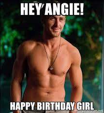 Birthday Girl Meme - hey angie happy birthday girl ryan gosling overr meme generator