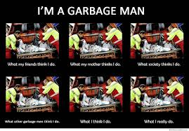 What We Think We Do Meme - garbage man what my friends think i do weknowmemes