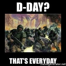 D Day Meme - d day that s everyday imperial guard meme generator