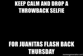 Blank Keep Calm Meme - keep calm and drop a throwback selfie for juanitas flash back