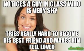 Good Girl Meme - notices a guy in class who is very shy tries really hard to become