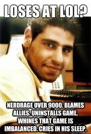 Nerd Rage Meme - loses at lol nerdrage over 9000 blames allies uninstalls game