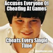 Games Meme - accuses everyone of cheating at games create your own meme