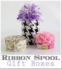 ribbon spool gift box idea recycle a ribbon spool in my own style