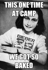 Anne Meme - this one time at c we got so baked anne frank belieber