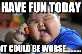 Have Fun Meme - have fun today asian fat kid meme on memegen