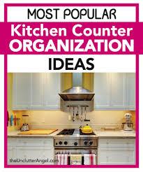kitchen countertop organization ideas most popular kitchen counter organization ideas the unclutter angel