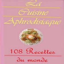 cuisine aphrodisiaque la cuisine aphrodisiaque 108 recettes du monde floplivres